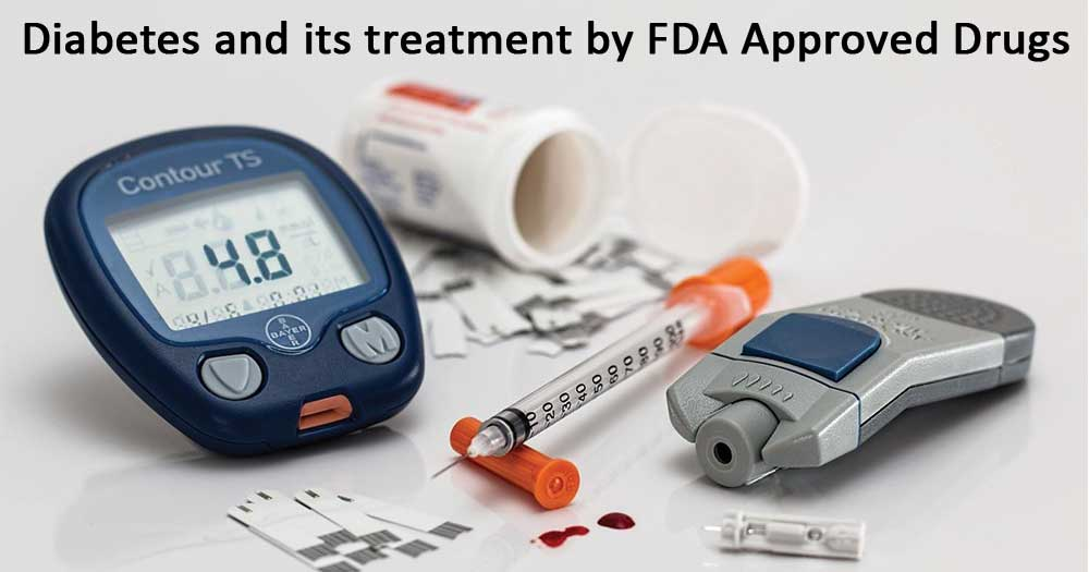 Diabetes and its treatment by FDA Approved Drugs
